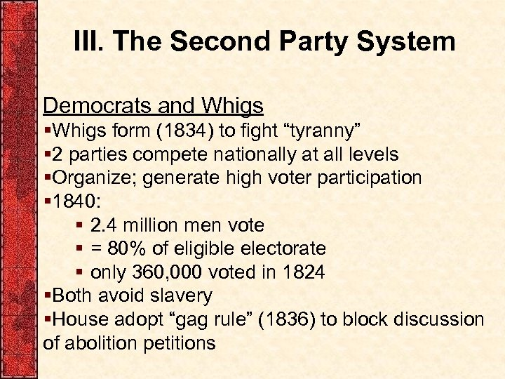 """III. The Second Party System Democrats and Whigs §Whigs form (1834) to fight """"tyranny"""""""