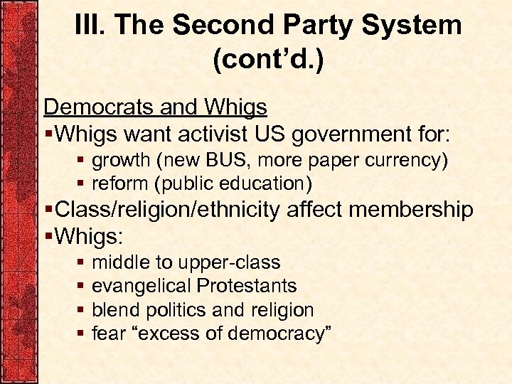 III. The Second Party System (cont'd. ) Democrats and Whigs §Whigs want activist US