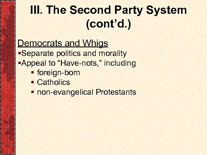 III. The Second Party System (cont'd. ) Democrats and Whigs §Separate politics and morality