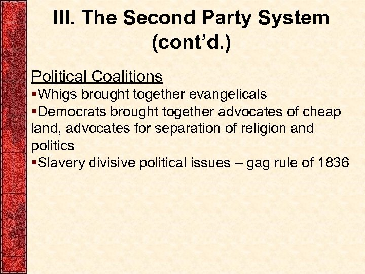III. The Second Party System (cont'd. ) Political Coalitions §Whigs brought together evangelicals §Democrats