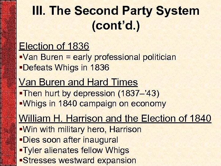 III. The Second Party System (cont'd. ) Election of 1836 §Van Buren = early