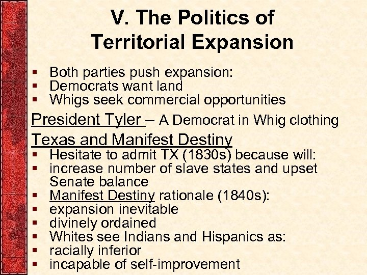 V. The Politics of Territorial Expansion § Both parties push expansion: § Democrats want