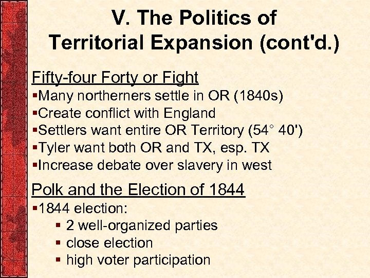 V. The Politics of Territorial Expansion (cont'd. ) Fifty-four Forty or Fight §Many northerners