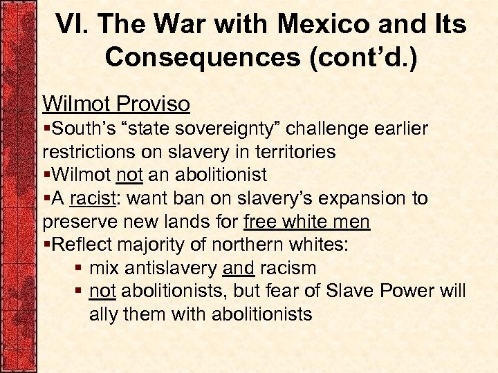 """VI. The War with Mexico and Its Consequences (cont'd. ) Wilmot Proviso §South's """"state"""