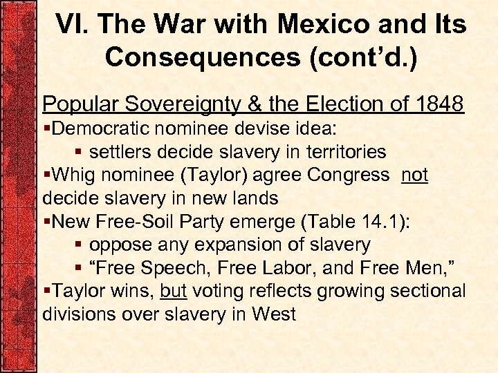 VI. The War with Mexico and Its Consequences (cont'd. ) Popular Sovereignty & the