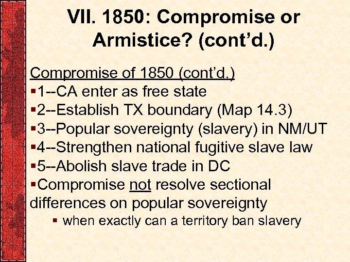VII. 1850: Compromise or Armistice? (cont'd. ) Compromise of 1850 (cont'd. ) § 1