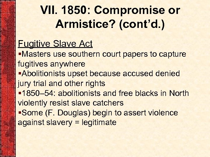 VII. 1850: Compromise or Armistice? (cont'd. ) Fugitive Slave Act §Masters use southern court