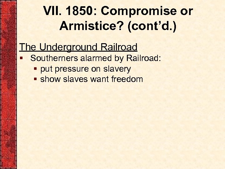 VII. 1850: Compromise or Armistice? (cont'd. ) The Underground Railroad § Southerners alarmed by