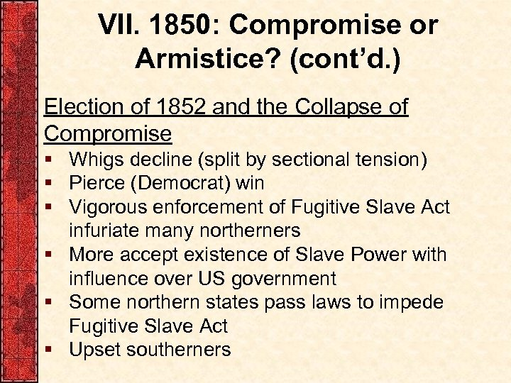 VII. 1850: Compromise or Armistice? (cont'd. ) Election of 1852 and the Collapse of