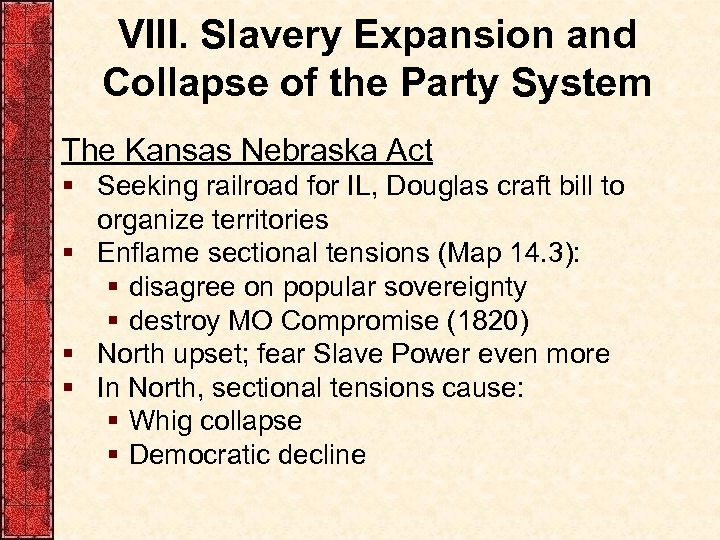 VIII. Slavery Expansion and Collapse of the Party System The Kansas Nebraska Act §