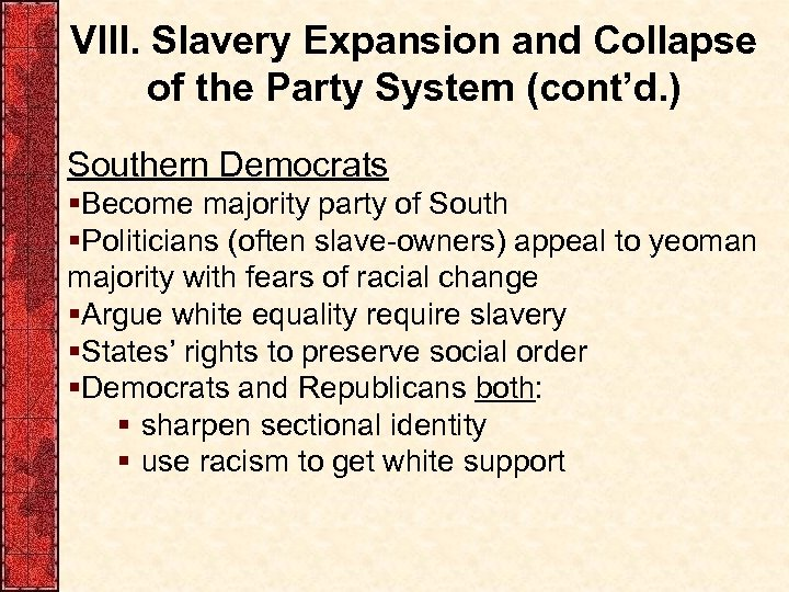 VIII. Slavery Expansion and Collapse of the Party System (cont'd. ) Southern Democrats §Become