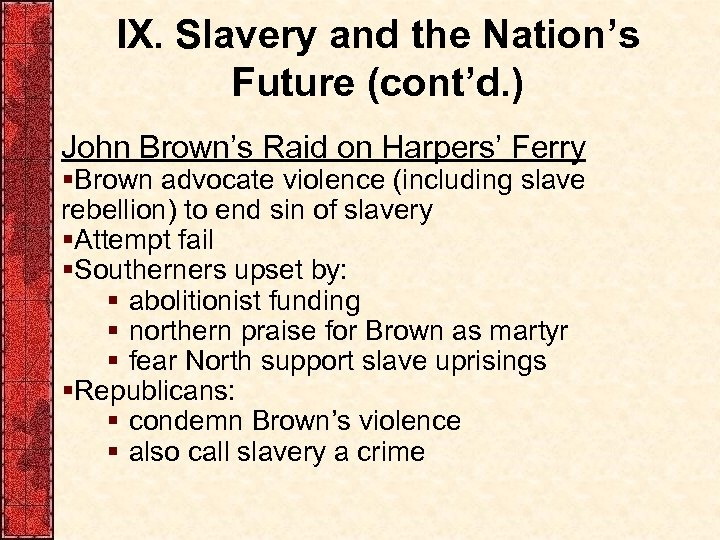 IX. Slavery and the Nation's Future (cont'd. ) John Brown's Raid on Harpers' Ferry