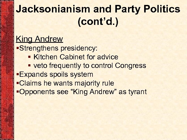 Jacksonianism and Party Politics (cont'd. ) King Andrew §Strengthens presidency: § Kitchen Cabinet for
