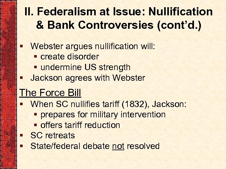 II. Federalism at Issue: Nullification & Bank Controversies (cont'd. ) § Webster argues nullification