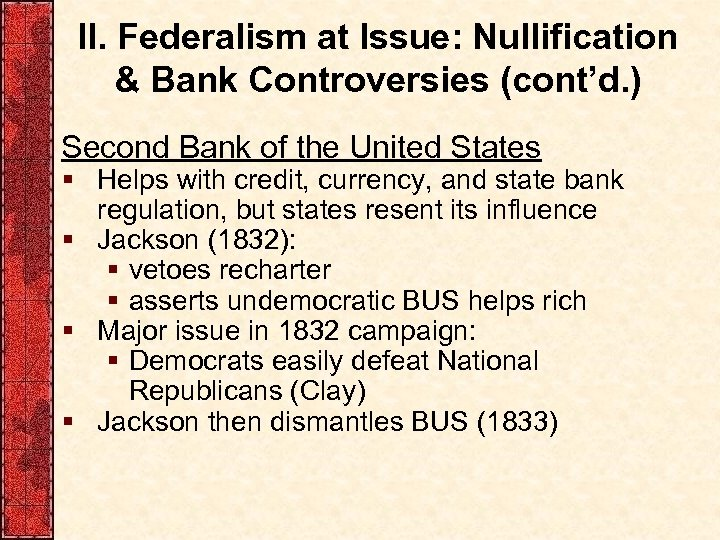 II. Federalism at Issue: Nullification & Bank Controversies (cont'd. ) Second Bank of the