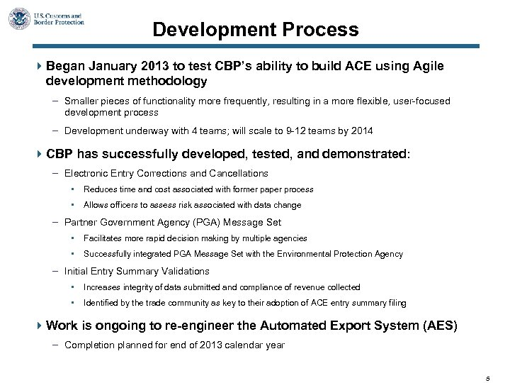 Development Process 4 Began January 2013 to test CBP's ability to build ACE using