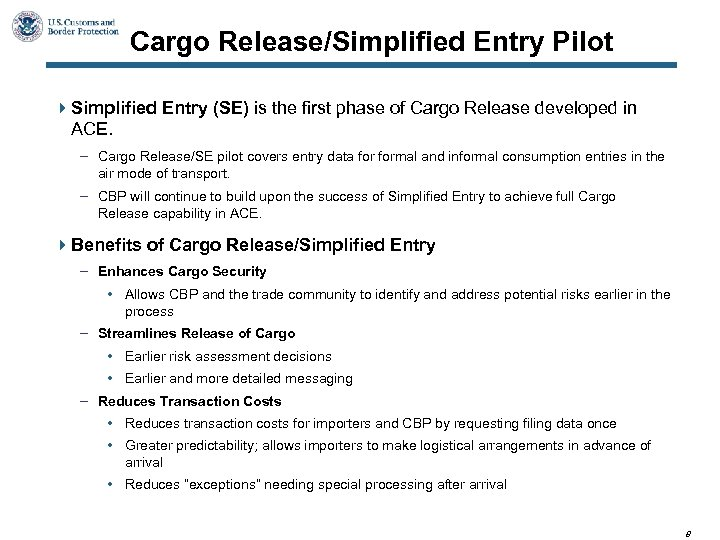 Cargo Release/Simplified Entry Pilot 4 Simplified Entry (SE) is the first phase of Cargo