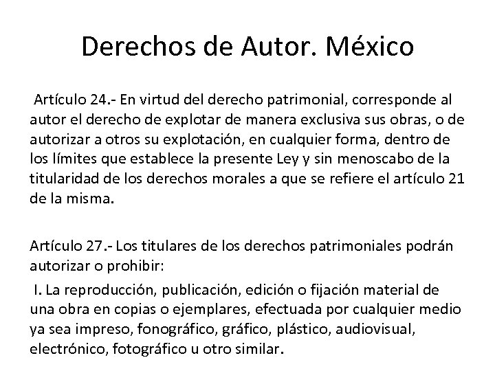 Derechos de Autor. México Artículo 24. En virtud del derecho patrimonial, corresponde al autor