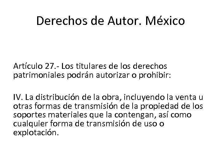Derechos de Autor. México Artículo 27. Los titulares de los derechos patrimoniales podrán autorizar