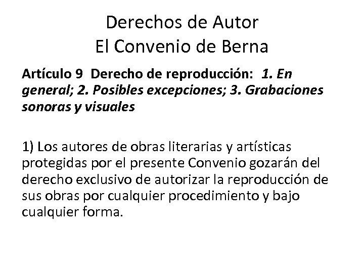 Derechos de Autor El Convenio de Berna Artículo 9Derecho de reproducción:  1. En