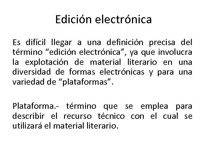 """Edición electrónica Es difícil llegar a una definición precisa del término """"edición electrónica"""", ya"""