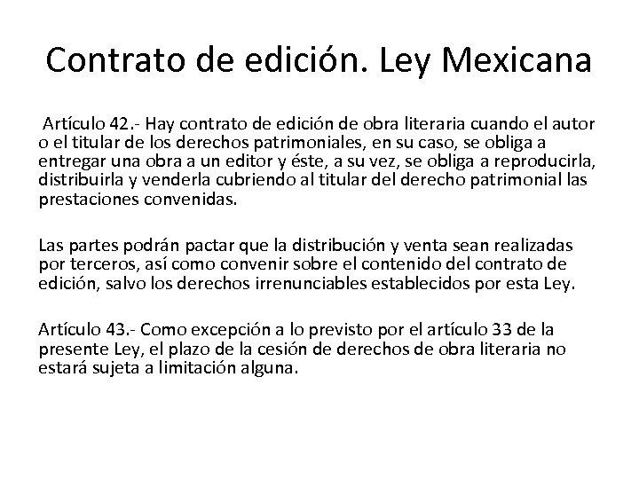 Contrato de edición. Ley Mexicana Artículo 42. Hay contrato de edición de obra literaria