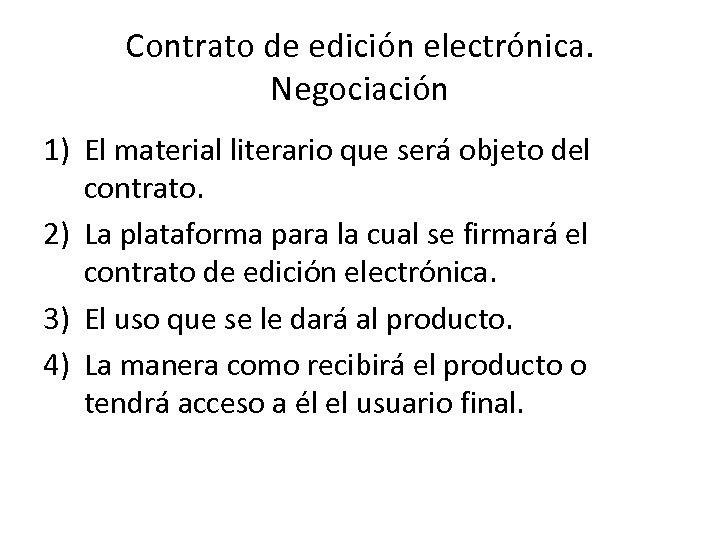 Contrato de edición electrónica. Negociación 1) El material literario que será objeto del contrato.