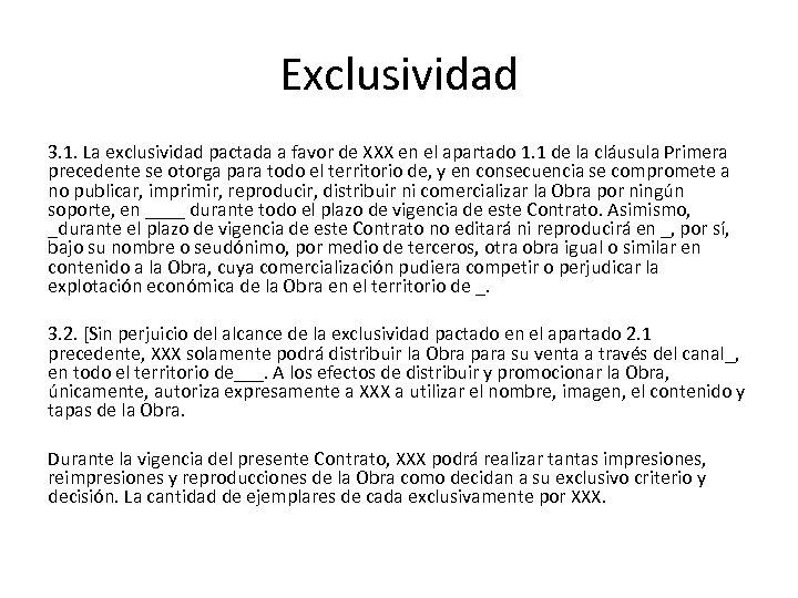 Exclusividad 3. 1. La exclusividad pactada a favor de XXX en el apartado 1.