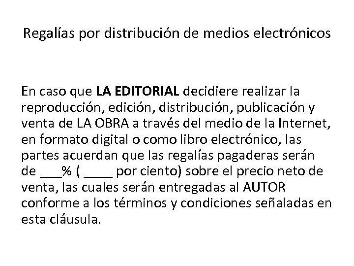 Regalías por distribución de medios electrónicos En caso que LA EDITORIAL decidiere realizar la