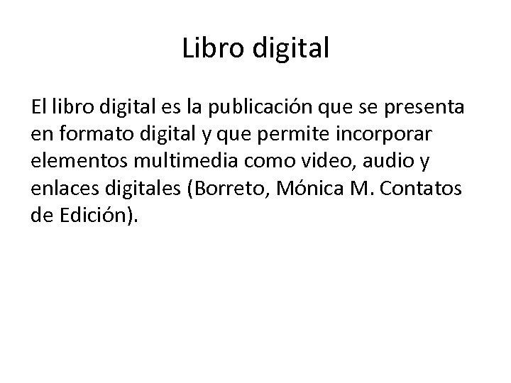 Libro digital El libro digital es la publicación que se presenta en formato digital