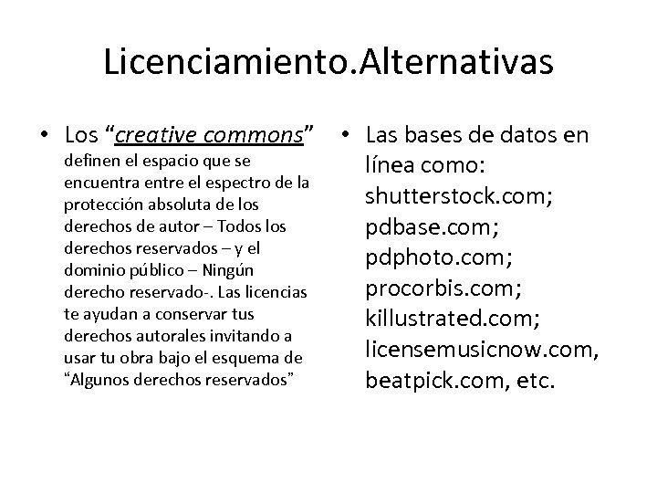 """Licenciamiento. Alternativas • Los """"creative commons"""" • Las bases de datos en definen el"""