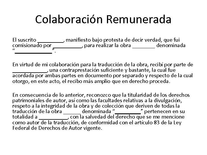 Colaboración Remunerada El suscrito _____, manifiesto bajo protesta de decir verdad, que fui comisionado
