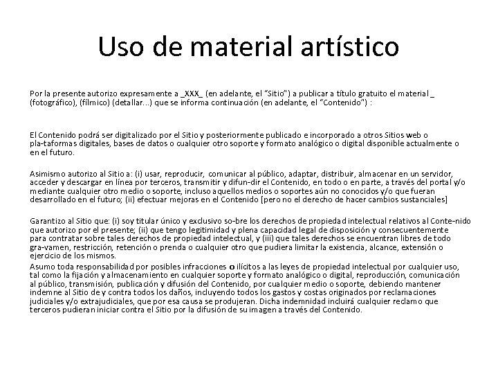 Uso de material artístico Por la presente autorizo expresamente a _XXX_ (en adelante, el