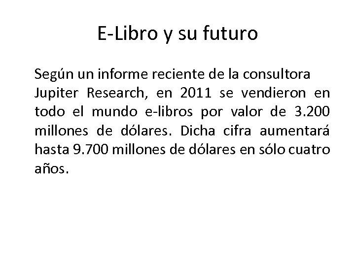 E Libro y su futuro Según un informe reciente de la consultora Jupiter Research,