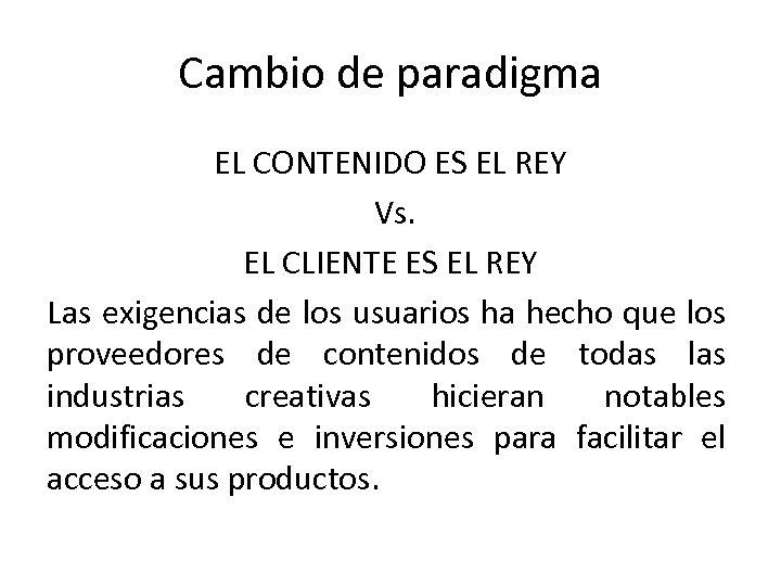 Cambio de paradigma EL CONTENIDO ES EL REY Vs. EL CLIENTE ES EL REY