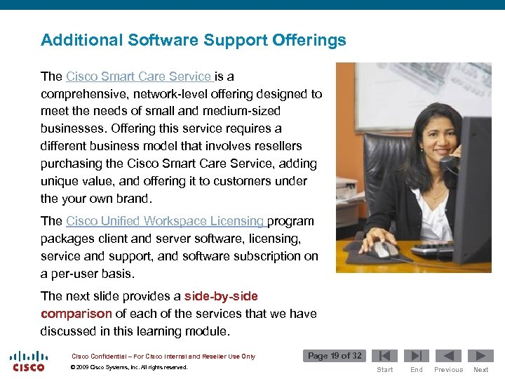 Additional Software Support Offerings The Cisco Smart Care Service is a comprehensive, network-level offering