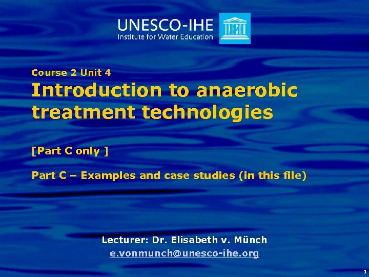 Course 2 Unit 4 Introduction to anaerobic treatment technologies [Part C only ] Part
