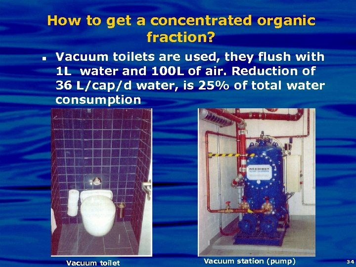 How to get a concentrated organic fraction? n Vacuum toilets are used, they flush