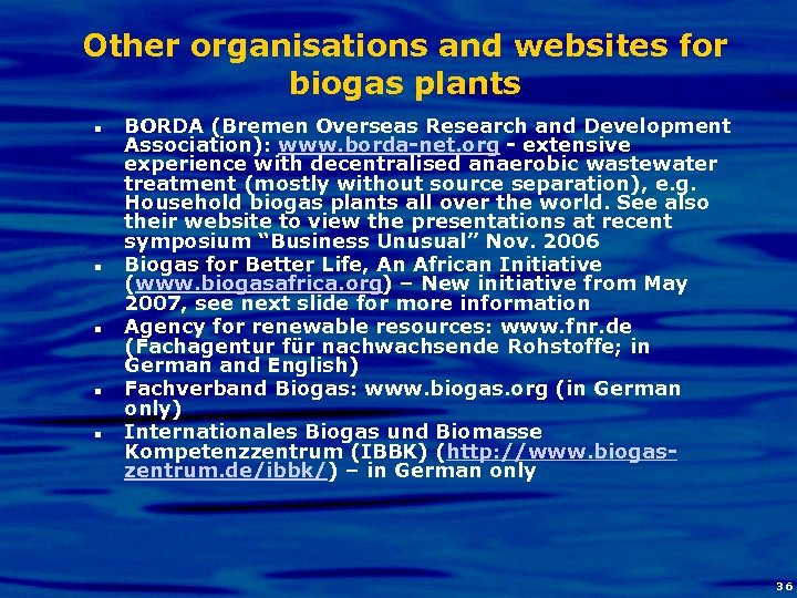 Other organisations and websites for biogas plants n n n BORDA (Bremen Overseas Research