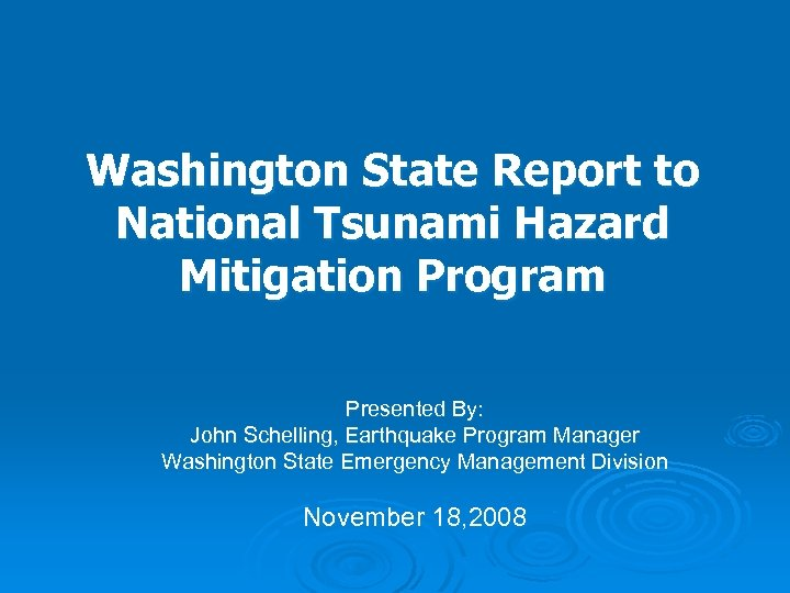 Washington State Report to National Tsunami Hazard Mitigation Program Presented By: John Schelling, Earthquake