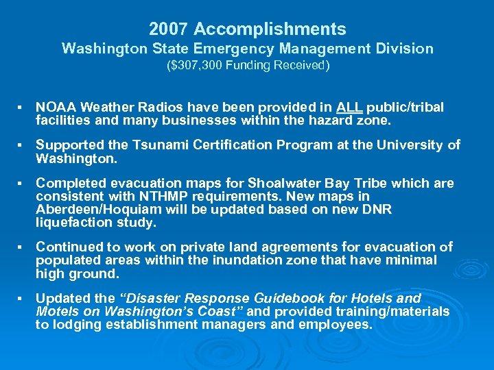 2007 Accomplishments Washington State Emergency Management Division ($307, 300 Funding Received) § NOAA Weather