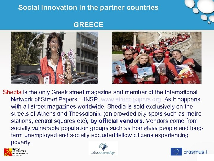 Social Innovation in the partner countries GREECE Shedia is the only Greek street magazine