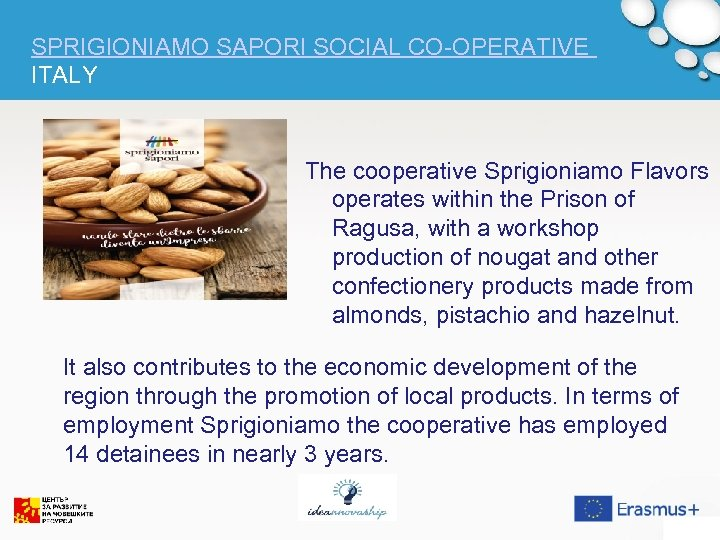 SPRIGIONIAMO SAPORI SOCIAL CO-OPERATIVE ITALY The cooperative Sprigioniamo Flavors operates within the Prison of
