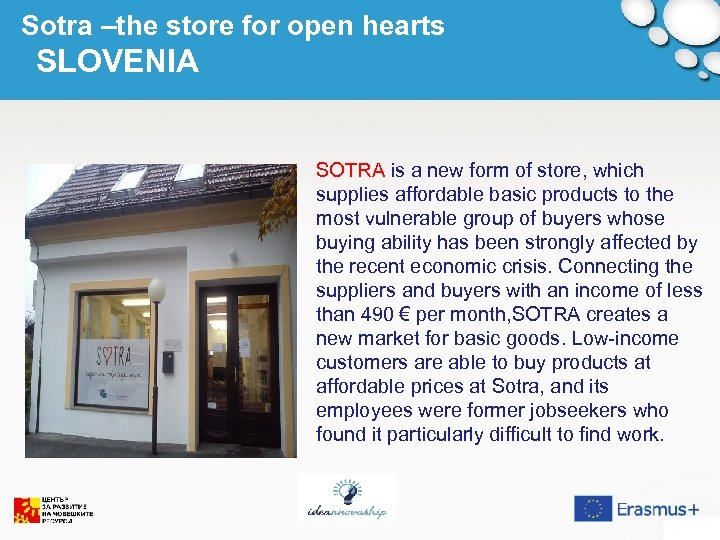 Sotra –the store for open hearts SLOVENIA SOTRA is a new form of store,