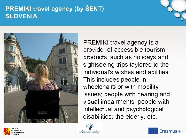 PREMIKI travel agency (by ŠENT) SLOVENIA PREMIKI travel agency is a provider of accessible