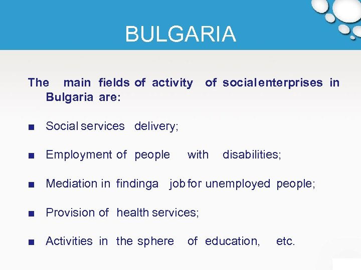 BULGARIA The main fields of activity of social enterprises in Bulgaria are: ■ Social