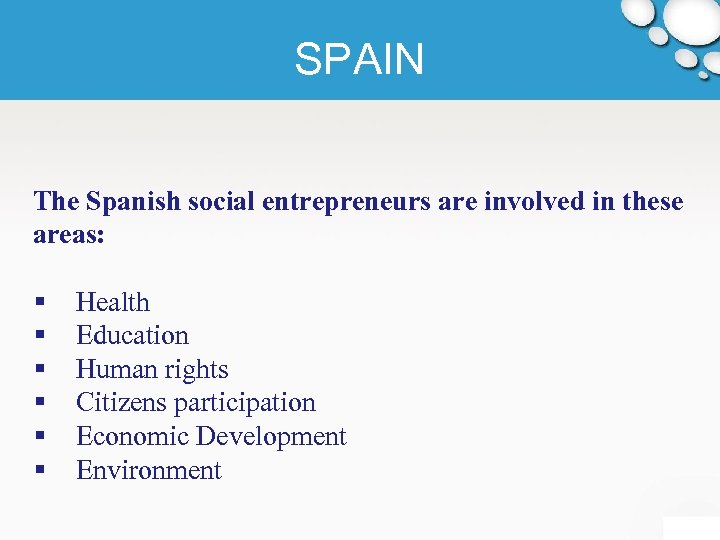 SPAIN The Spanish social entrepreneurs are involved in these areas: § § § Health