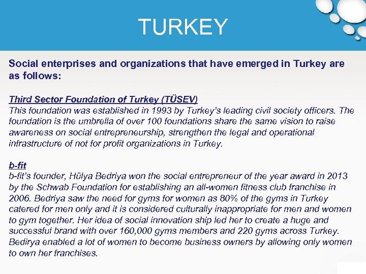 TURKEY Social enterprises and organizations that have emerged in Turkey are as follows: Third