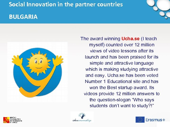 Social Innovation in the partner countries BULGARIA The award winning Ucha. se (I teach