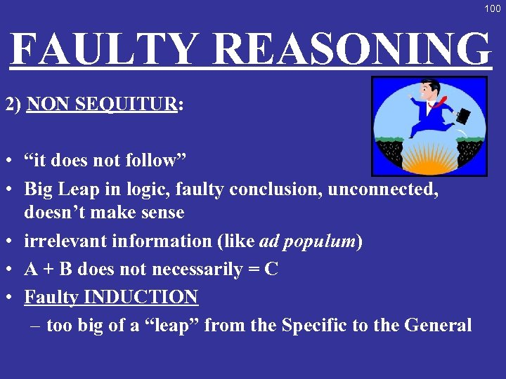 """100 FAULTY REASONING 2) NON SEQUITUR: • """"it does not follow"""" • Big Leap"""